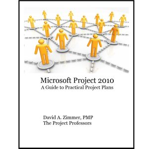 Microsoft Project 2010: A Guide to Practical Project Plans